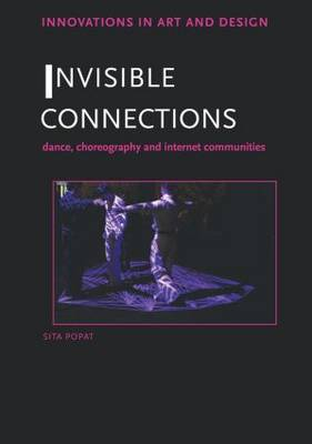 Invisible Connections: Dance, Choreography and Internet Communities (Paperback)