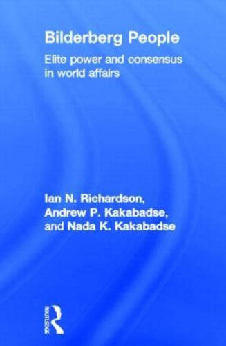 Bilderberg People: Elite Power and Consensus in World Affairs (Hardback)