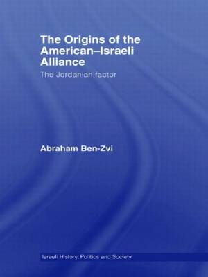 The Origins of the American-Israeli Alliance: The Jordanian Factor (Paperback)