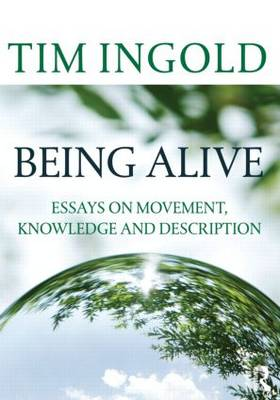 Being Alive: Essays on Movement, Knowledge and Description (Paperback)