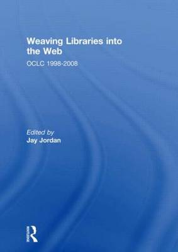 Weaving Libraries into the Web: OCLC 1998-2008 (Hardback)