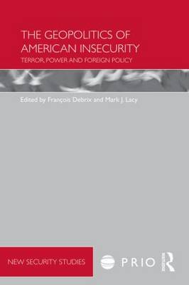 The Geopolitics of American Insecurity: Terror, Power and Foreign Policy (Paperback)