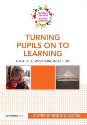 Turning Pupils on to Learning: Creative classrooms in action - Creative Teaching/Creative Schools (Paperback)
