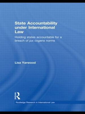 State Accountability under International Law: Holding States Accountable for a Breach of Jus Cogens Norms (Hardback)