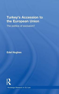 Turkey's Accession to the European Union: The Politics of Exclusion? - Routledge Research in EU Law (Hardback)
