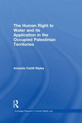 The Human Right to Water and its Application in the Occupied Palestinian Territories (Hardback)