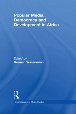 Popular Media, Democracy and Development in Africa - Internationalizing Media Studies (Hardback)