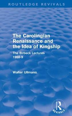 The Carolingian Renaissance and the Idea of Kingship (Paperback)