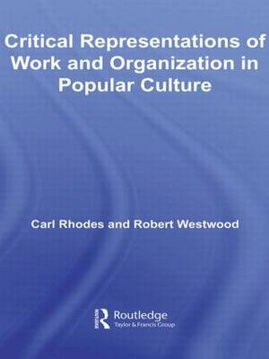 Critical Representations of Work and Organization in Popular Culture - Routledge Advances in Management and Business Studies (Paperback)