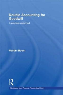 Double Accounting for Goodwill: A Problem Redefined - Routledge New Works in Accounting History (Paperback)