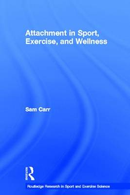 Attachment in Sport, Exercise and Wellness - Routledge Research in Sport and Exercise Science (Hardback)