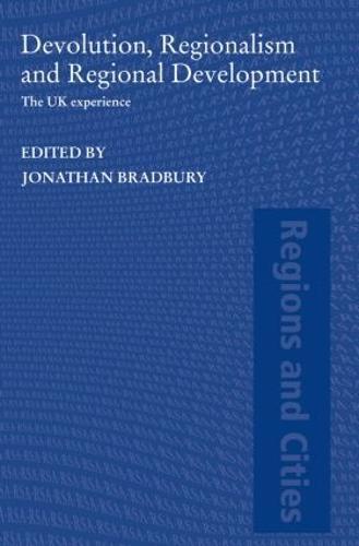 Devolution, Regionalism and Regional Development: The UK Experience - Regions and Cities (Paperback)
