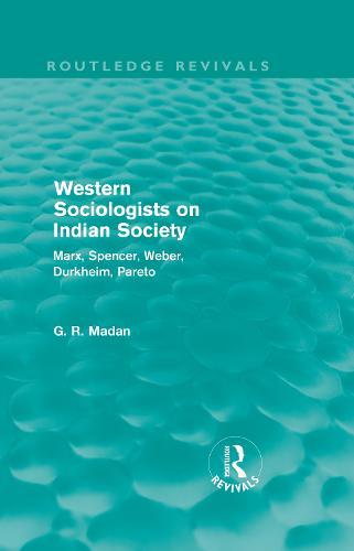 Western Sociologists on Indian Society: Marx, Spencer, Weber, Durkheim, Pareto - Routledge Revivals (Hardback)
