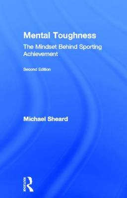 Mental Toughness: The Mindset Behind Sporting Achievement, Second Edition (Hardback)