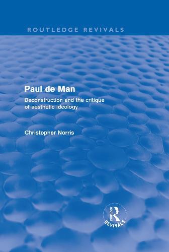 Paul de Man: Deconstruction and the Critique of Aesthetic Ideology - Routledge Revivals (Hardback)