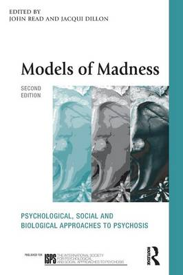 Models of Madness: Psychological, Social and Biological Approaches to Psychosis - The International Society for Psychological and Social Approaches  to Psychosis Book Series (Paperback)