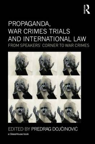 Propaganda, War Crimes Trials and International Law: From Speakers' Corner to War Crimes (Hardback)
