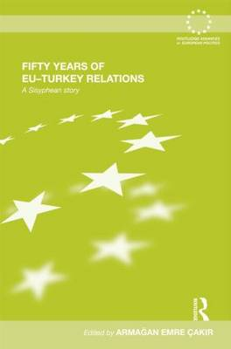 Fifty Years of EU-Turkey Relations: A Sisyphean Story - Routledge Advances in European Politics (Hardback)