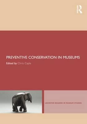 Preventive Conservation in Museums - Leicester Readers in Museum Studies (Paperback)