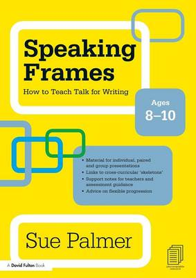 Speaking Frames: How to Teach Talk for Writing: Ages 8-10 (Paperback)