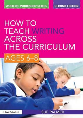 How to Teach Writing Across the Curriculum: Ages 6-8 - Writers' Workshop (Paperback)