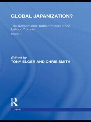 Global Japanization?: The Transnational Transformation of the Labour Process - Routledge Library Editions: Japan (Hardback)