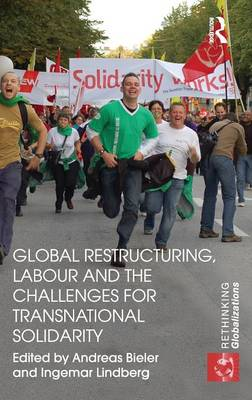 Global Restructuring, Labour and the Challenges for Transnational Solidarity - Rethinking Globalizations (Hardback)