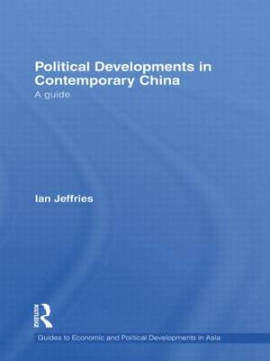 Political Developments in Contemporary China: A Guide - Guides to Economic and Political Developments in Asia (Hardback)