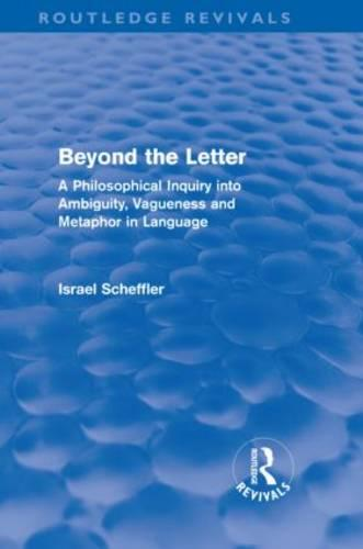 Beyond the Letter: A Philosophical Inquiry into Ambiguity, Vagueness and Methaphor in Language (Hardback)