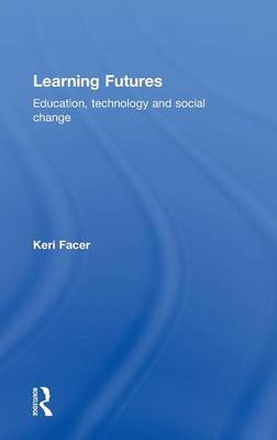 Learning Futures: Education, Technology and Social Change (Hardback)