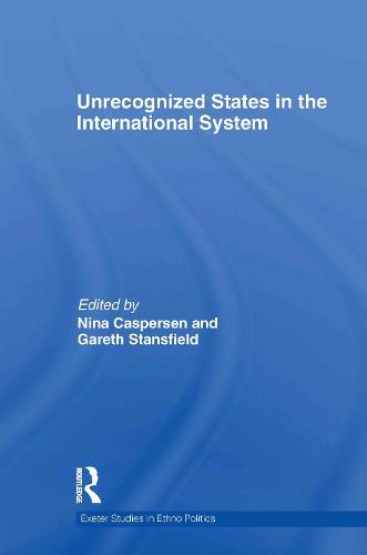Unrecognized States in the International System - Exeter Studies in Ethno Politics (Hardback)