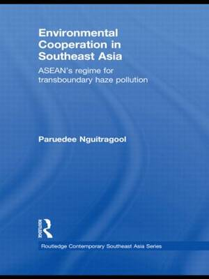 Environmental Cooperation in Southeast Asia: ASEAN's Regime for Trans-boundary Haze Pollution - Routledge Contemporary Southeast Asia Series (Hardback)