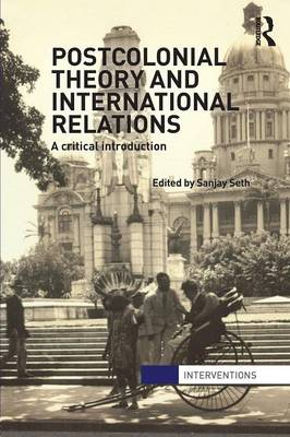 Postcolonial Theory and International Relations: A Critical Introduction - Interventions (Paperback)