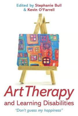 Art Therapy and Learning Disabilities: Don't guess my happiness (Paperback)