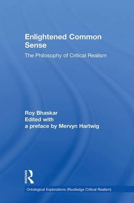Enlightened Common Sense: The Philosophy of Critical Realism (Hardback)