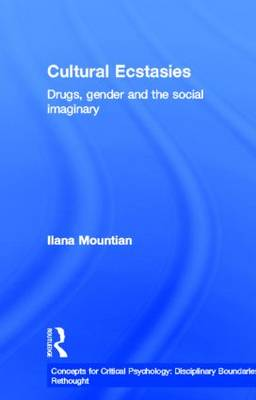 Cultural Ecstasies: Drugs, Gender and the Social Imaginary - Concepts for Critical Psychology (Hardback)