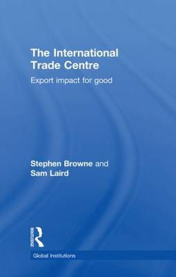 The International Trade Centre: Export Impact for Good - Global Institutions (Hardback)