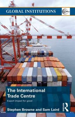 The International Trade Centre: Export Impact for Good - Global Institutions (Paperback)