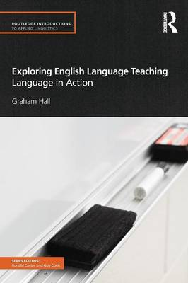 Exploring English Language Teaching: Language in Action - Routledge Introductions to Applied Linguistics (Paperback)