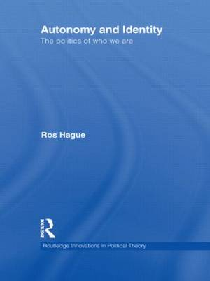 Autonomy and Identity: The Politics of Who We Are. - Routledge Innovations in Political Theory (Hardback)