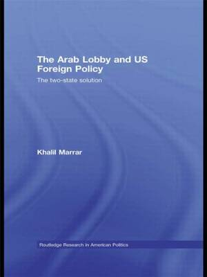 The Arab Lobby and US Foreign Policy: The Two-State Solution - Routledge Research in American Politics and Governance (Paperback)