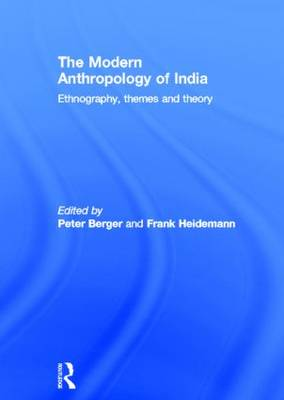 The Modern Anthropology of India: Ethnography, Themes and Theory (Hardback)