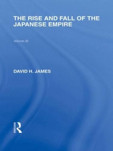 The Rise and Fall of the Japanese Empire - Routledge Library Editions: Japan (Hardback)