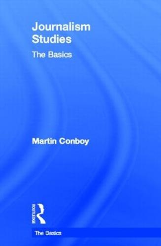 Journalism Studies: The Basics - The Basics (Hardback)