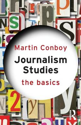 Journalism Studies: The Basics - The Basics (Paperback)