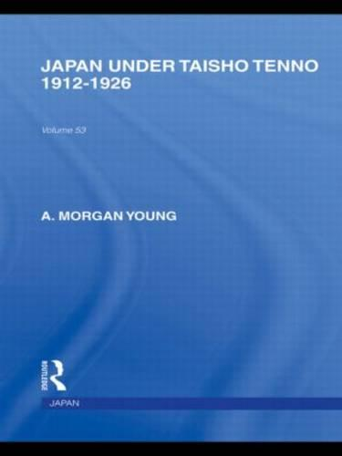 Japan Under Taisho Tenno: 1912-1926 - Routledge Library Editions: Japan (Hardback)