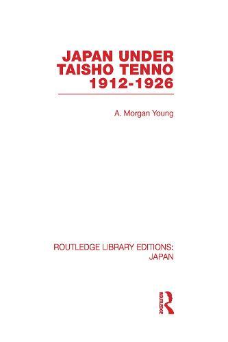 Japan Under Taisho Tenno: 1912-1926 - Routledge Library Editions: Japan (Hardback)