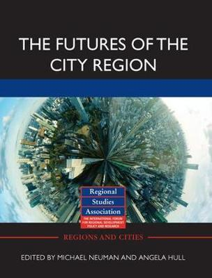 The Futures of the City Region - Regions and Cities (Hardback)