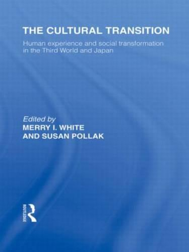 The Cultural Transition: Human Experience and Social Transformation in the Third World and Japan - Routledge Library Editions: Japan (Hardback)