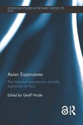Asian Expansions: The Historical Experiences of Polity Expansion in Asia - Routledge Studies in the Early History of Asia (Hardback)